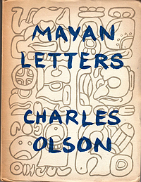 Charles Olson, The Mayan Letters