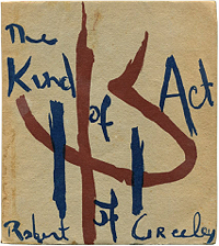 Robert Creeley, The Kind of Act of
