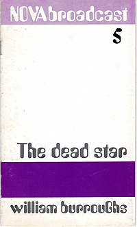 William S. Burroughs, The Dead Star, published by Jan Herman as the 5th item in his series of Nova Broadcasts